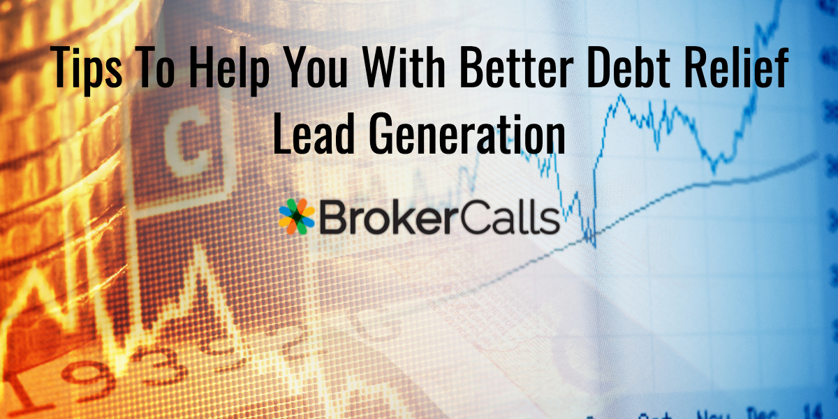 Tips to Help You With Better Debt Relief Lead Generation