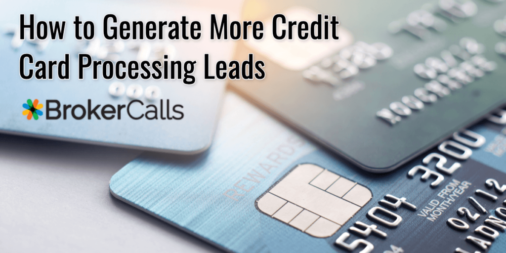 How to Generate More Credit Card Processing Leads | BrokerCalls.com